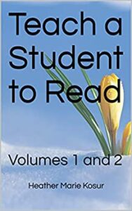 "The words ""Teach a Student to Read"" and ""Volumes 1 and 2"" and ""Heather Marie Kosur"" in black writing on a sky blue background with white snow at the bottom and a yellow crocus with green leaves in the lower left corner."